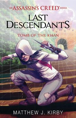 Assassin's Creed: Last Descendants: #2 Tomb of the Khan by Matthew Kirby