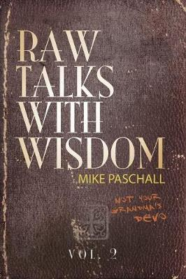 Raw Talks With Wisdom: Not Your Grandma's Devo: Volume 2 (April, May, June) by Michael Dean Paschall