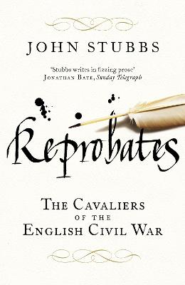 Reprobates: The Cavaliers of the English Civil War by John Stubbs