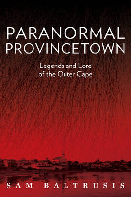 Paranormal Provincetown by Sam Baltrusis