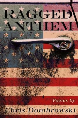 Ragged Anthem by Chris Dombrowski