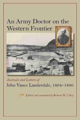 An Army Doctor on the Western Frontier by Robert M. Utley