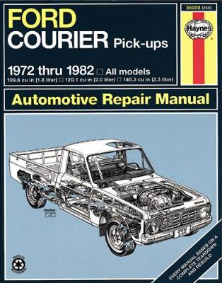 Ford Courier Pick-up Owner's Workshop Manual by J. H. Haynes