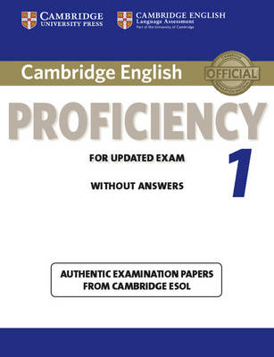 Cambridge English Proficiency 1 for Updated Exam Student's Book without Answers: Authentic Examination Papers from Cambridge ESOL by Cambridge ESOL