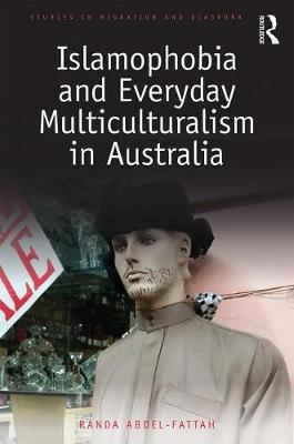 Islamophobia and Everyday Multiculturalism in Australia by Randa Abdel-Fattah