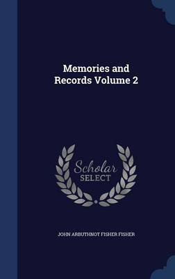 Memories and Records; Volume 2 by John Fisher