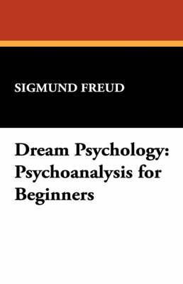 Dream Psychology: Psychoanalysis for Beginners by Sigmund Freud
