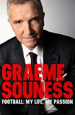 Graeme Souness - Football: My Life, My Passion by Graeme Souness