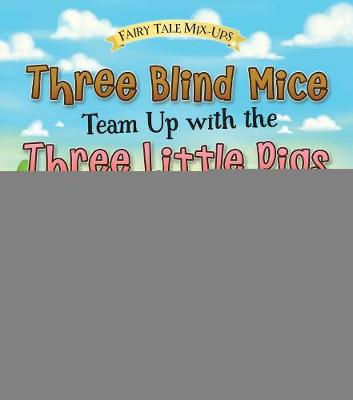Three Blind Mice Team Up with the Three Little Pigs by Paul Harrison
