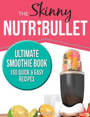 THE SKINNY NUTRIBULLET ULTIMATE SMOOTHIE BOOK by Cooknation