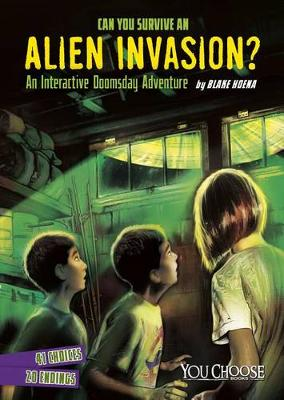 Can You Survive an Alien Invasion?: An Interactive Doomsday Adventure book