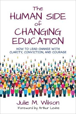The Human Side of Changing Education by Julie Margretta Wilson