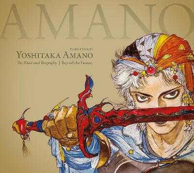 Yoshitaka Amano: The Illustrated Biography-beyond The Fantasy by Florent Gorges