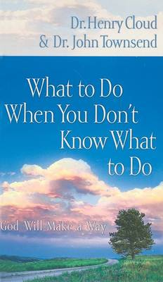 What to Do When You Don't Know What to Do by Dr. Henry Cloud