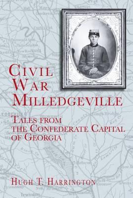 Civil War Milledgeville by Hugh T Harrington