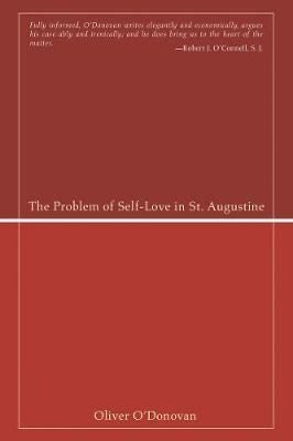 The Problem of Self-Love in St. Augustine by Oliver O'Donovan