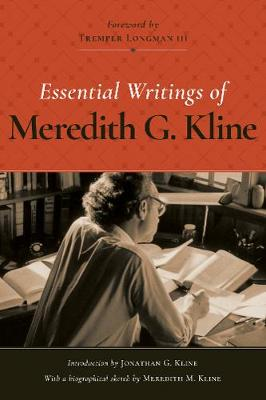 Essential Writings of Meredith G. Kline by Meredith G. Kline