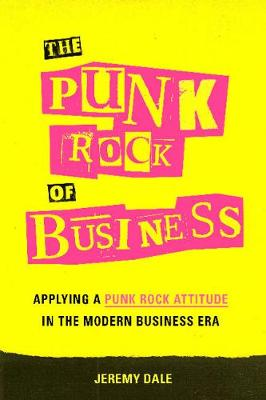 The Punk Rock of Business by Jeremy Dale