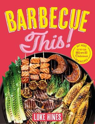 Barbecue This! by Luke Hines