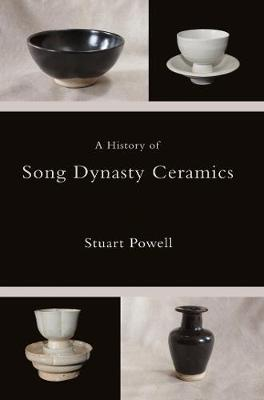 History of Song Dynasty Ceramics by Stuart Powell