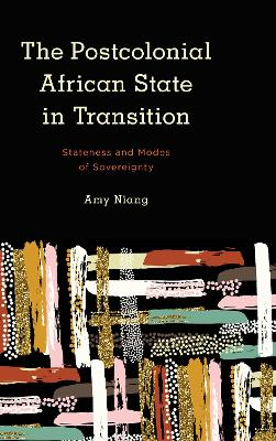 The Postcolonial African State in Transition: Stateness and Modes of Sovereignty book