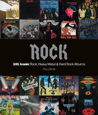 Rock: 101 Iconic Rock, Heavy Metal and Hard Rock Albums by Paul Elliott