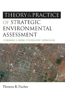 Theory and Practice of Strategic Environmental Assessment by Thomas B. Fischer