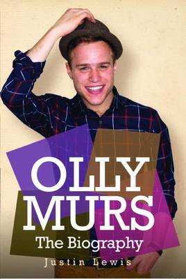 Olly Murs - the Biography by Justin Lewis