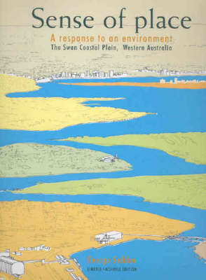 Sense of Place: A Response to an Environment, the Swan Coastal Plain Western Australia by George Seddon