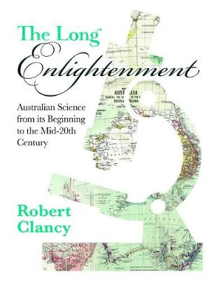 The Long Enlightenment: Australian Science from its Beginning to the Mid-20th Century by Robert Clancy