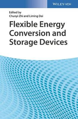 Flexible Energy Conversion and Storage Devices by Chunyi Zhi