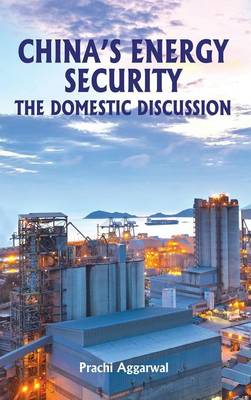 China's Energy Security: The Domestic Discussion by Prachi Aggarwal