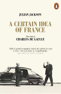 A Certain Idea of France: The Life of Charles de Gaulle book