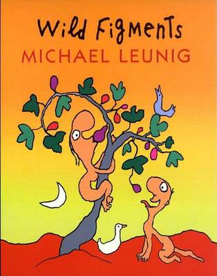 Wild Figments by Michael Leunig