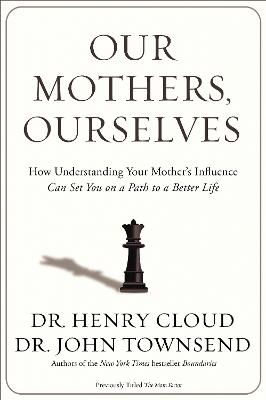 Our Mothers, Ourselves by Dr. Henry Cloud