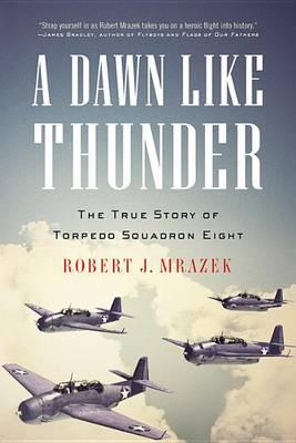 A Dawn Like Thunder by Robert J Mrazek