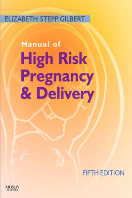 Manual of High Risk Pregnancy and Delivery by Elizabeth S. Gilbert