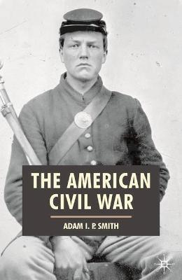 American Civil War by Adam I. P. Smith