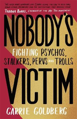 Nobody's Victim: Fighting Psychos, Stalkers, Pervs and Trolls by Carrie Goldberg