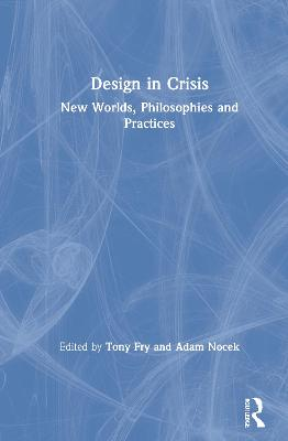 Design in Crisis: New Worlds, Philosophies and Practices by Tony Fry