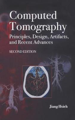 Computed Tomography Principles, Design, Artifacts, and Recent Advances by Jiang Hsieh