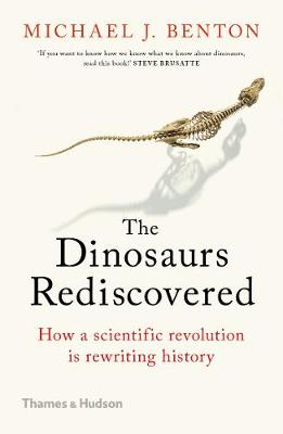 The Dinosaurs Rediscovered: How a Scientific Revolution is Rewriting History by Michael J. Benton