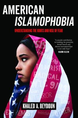 American Islamophobia: Understanding the Roots and Rise of Fear by Khaled A. Beydoun