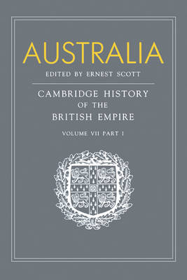Australia: Volume 7, Part 1, Australia by Ernest Scott