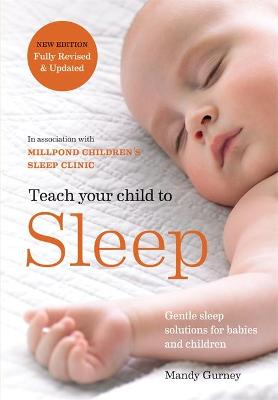 Teach Your Child to Sleep: Gentle sleep solutions for babies and children by Millpond Children's Sleep Clinic