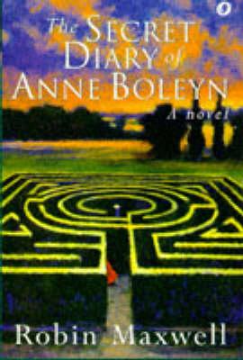 The The Secret Diary of Anne Boleyn by Robin Maxwell