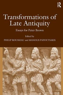 Transformations of Late Antiquity: Essays for Peter Brown by Prof. Manolis Papoutsakis