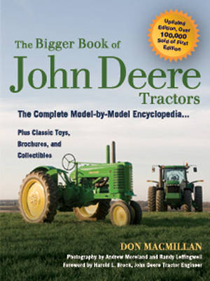 The Bigger Book of John Deere Tractors: The Complete Model-by-Model Encyclopedia ... Plus Classic Toys, Brochures, and Collectibles by Don Macmillan