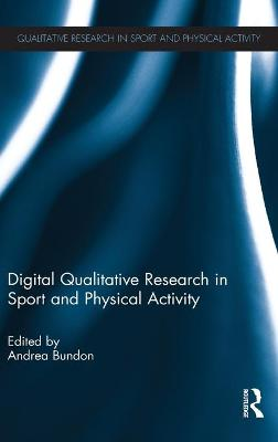 Digital Qualitative Research in Sport and Physical Activity by Andrea Bundon