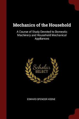 Mechanics of the Household by Edward Spencer Keene